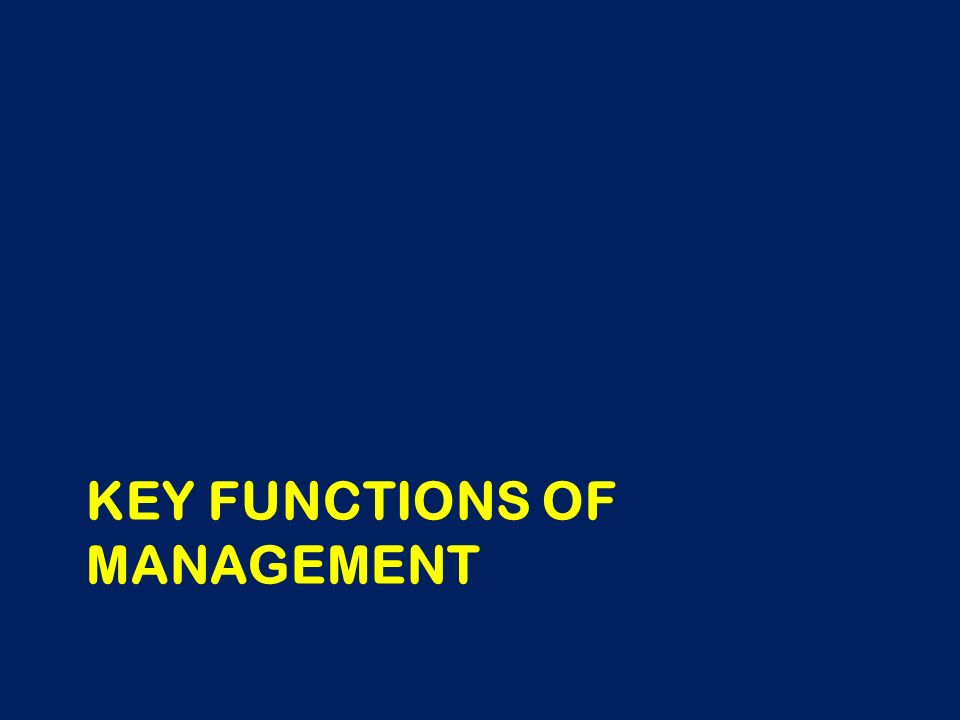 KEY FUNCTIONS OF MANAGEMENT