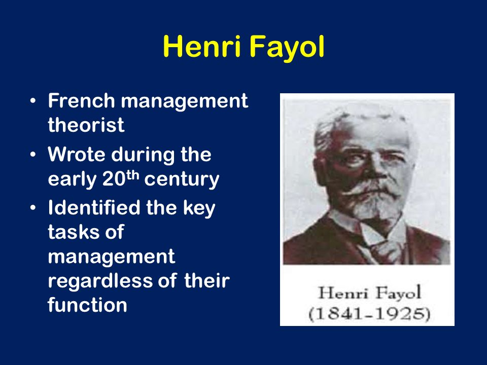 Henri Fayol French management theorist Wrote during the early 20 th century Identified the key tasks of management regardless of their function