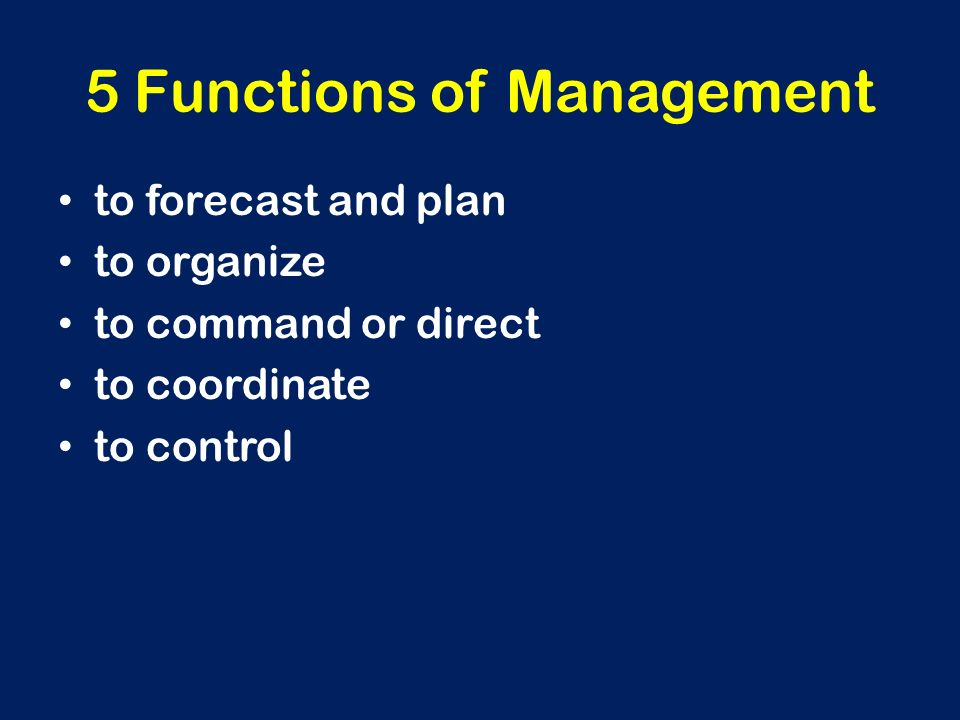 5 Functions of Management to forecast and plan to organize to command or direct to coordinate to control