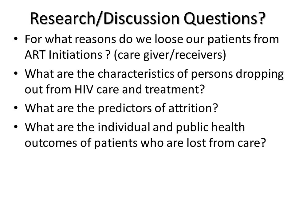 Research/Discussion Questions. For what reasons do we loose our patients from ART Initiations .