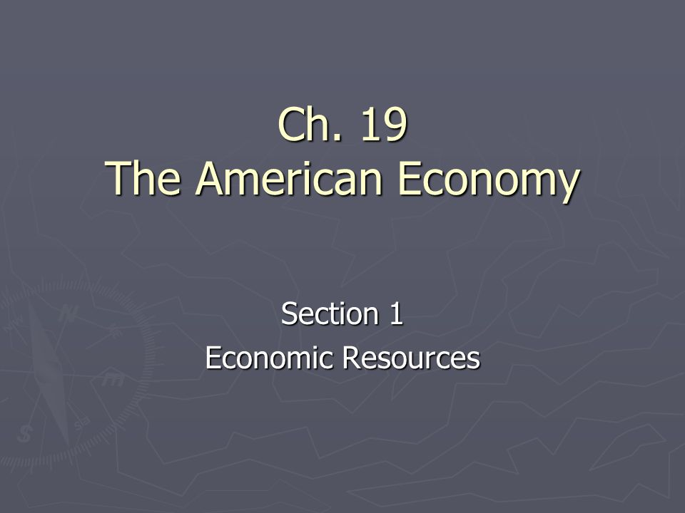 Ch. 19 The American Economy Section 1 Economic Resources