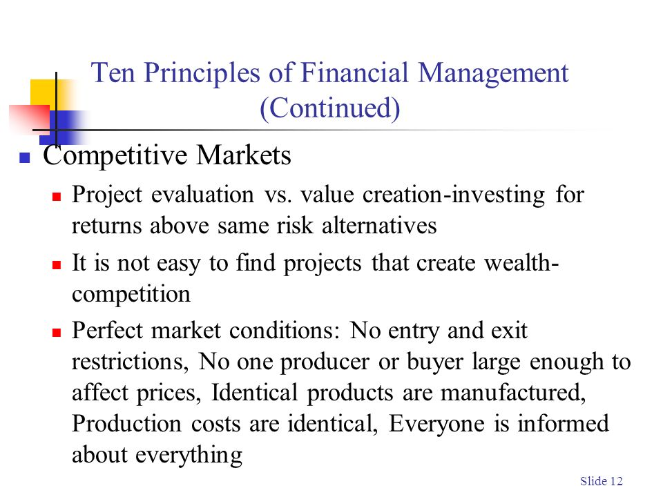 Slide 12 Ten Principles of Financial Management (Continued) Competitive Markets Project evaluation vs.