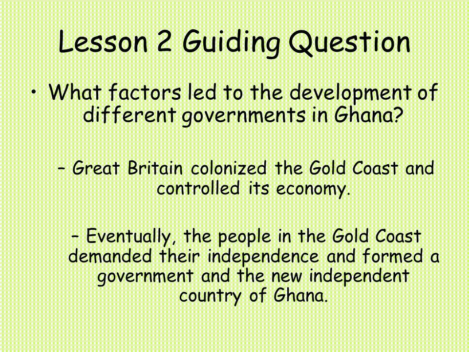 Lesson 2 Guiding Question What factors led to the development of different governments in Ghana.