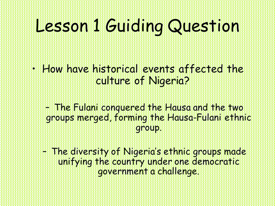 Lesson 1 Guiding Question How have historical events affected the culture of Nigeria.