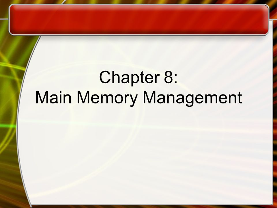 Chapter 8: Main Memory Management