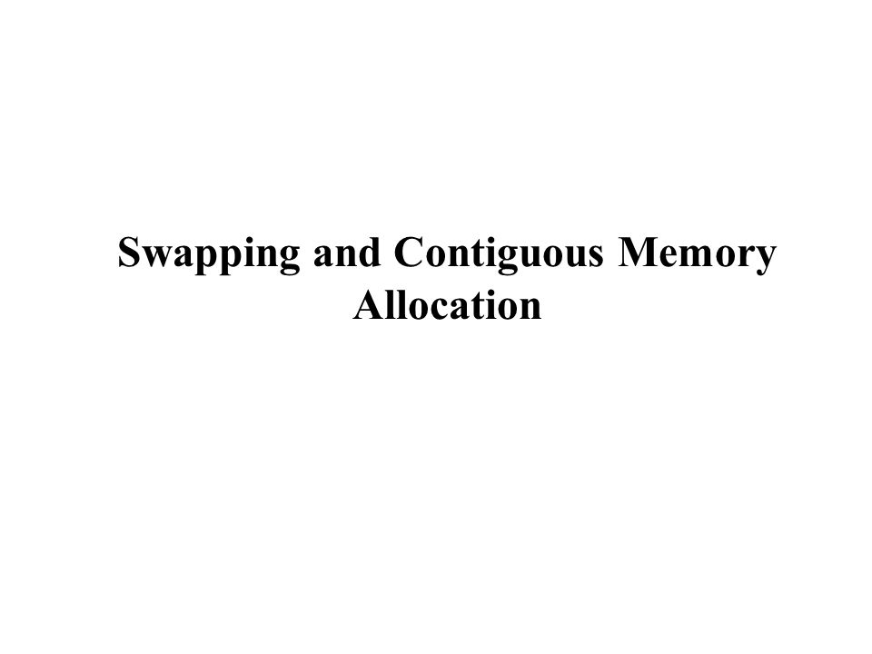 Swapping and Contiguous Memory Allocation