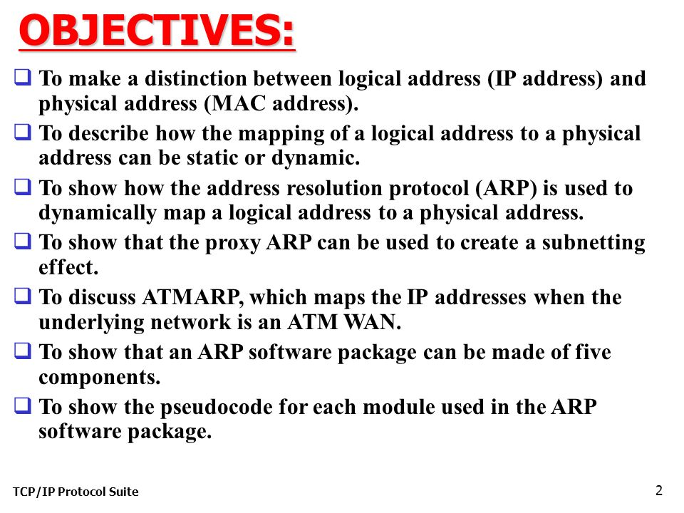 TCP/IP Protocol Suite 2OBJECTIVES:  To make a distinction between logical address (IP address) and physical address (MAC address).