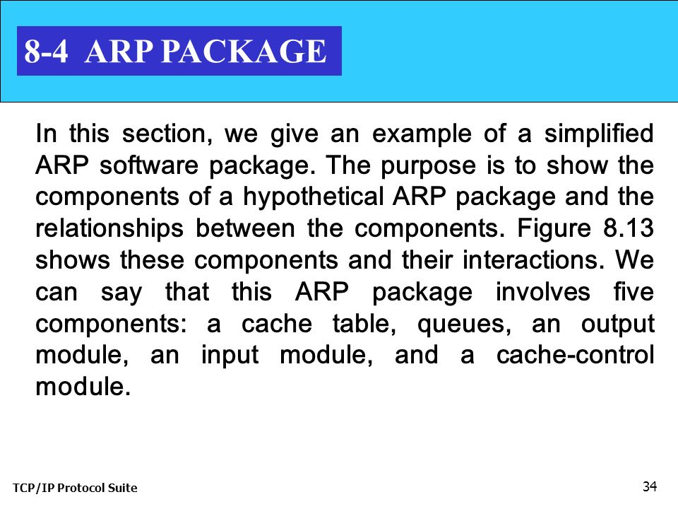 TCP/IP Protocol Suite ARP PACKAGE In this section, we give an example of a simplified ARP software package.