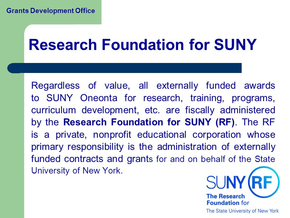 Regardless of value, all externally funded awards to SUNY Oneonta for research, training, programs, curriculum development, etc.