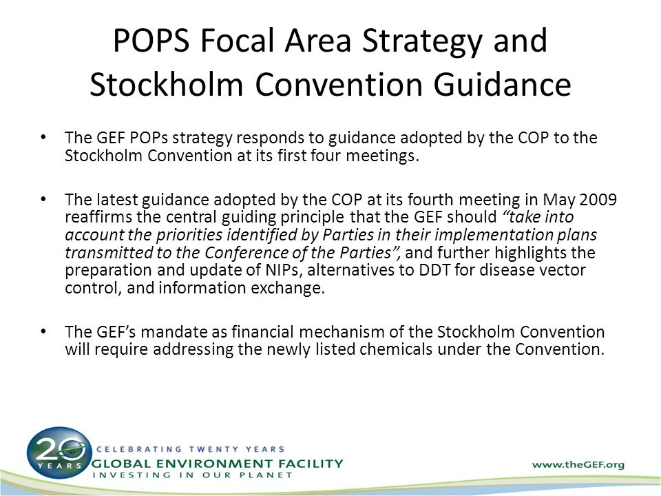 POPS Focal Area Strategy and Stockholm Convention Guidance The GEF POPs strategy responds to guidance adopted by the COP to the Stockholm Convention at its first four meetings.