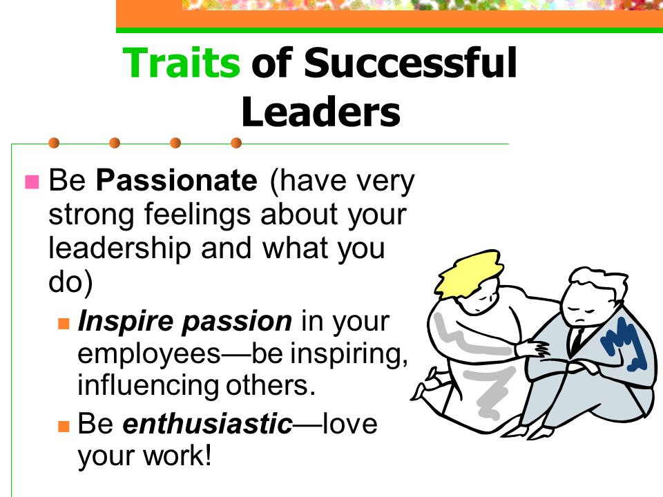 Traits of Successful Leaders Be a Good Decision-maker Make decisions quickly, but not hastily.