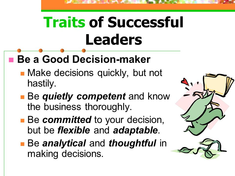 Traits of Successful Leaders Be a Team Builder—build a great team.