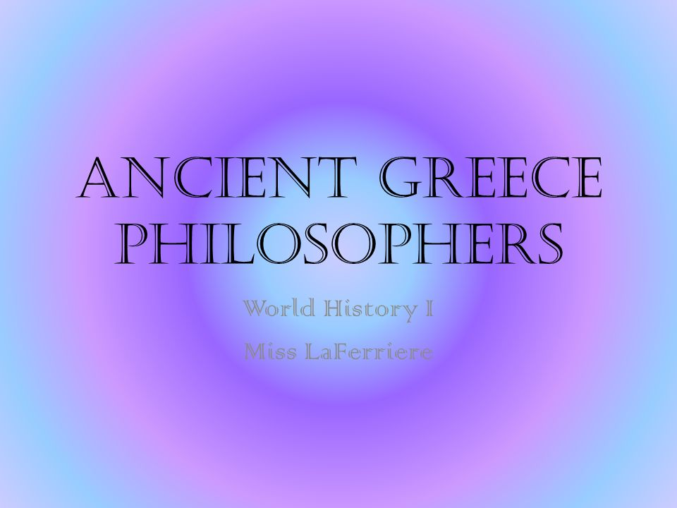 Ancient Greece Philosophers World History I Miss LaFerriere
