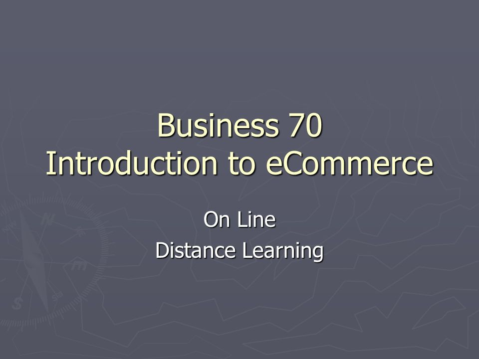 Business 70 Introduction to eCommerce On Line Distance Learning
