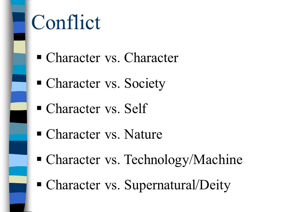 Conflict  Character vs. Character  Character vs.