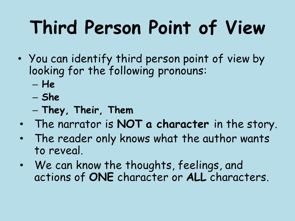 Third Person Point of View You can identify third person point of view by looking for the following pronouns: – He – She – They, Their, Them The narrator is NOT a character in the story.