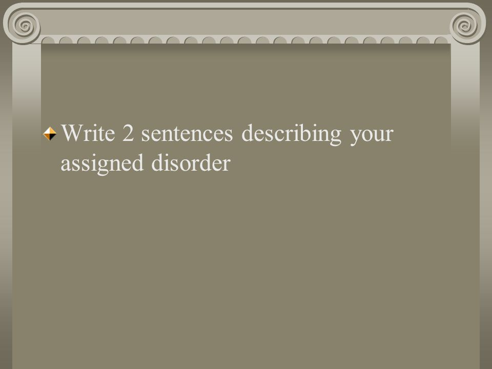 Write 2 sentences describing your assigned disorder