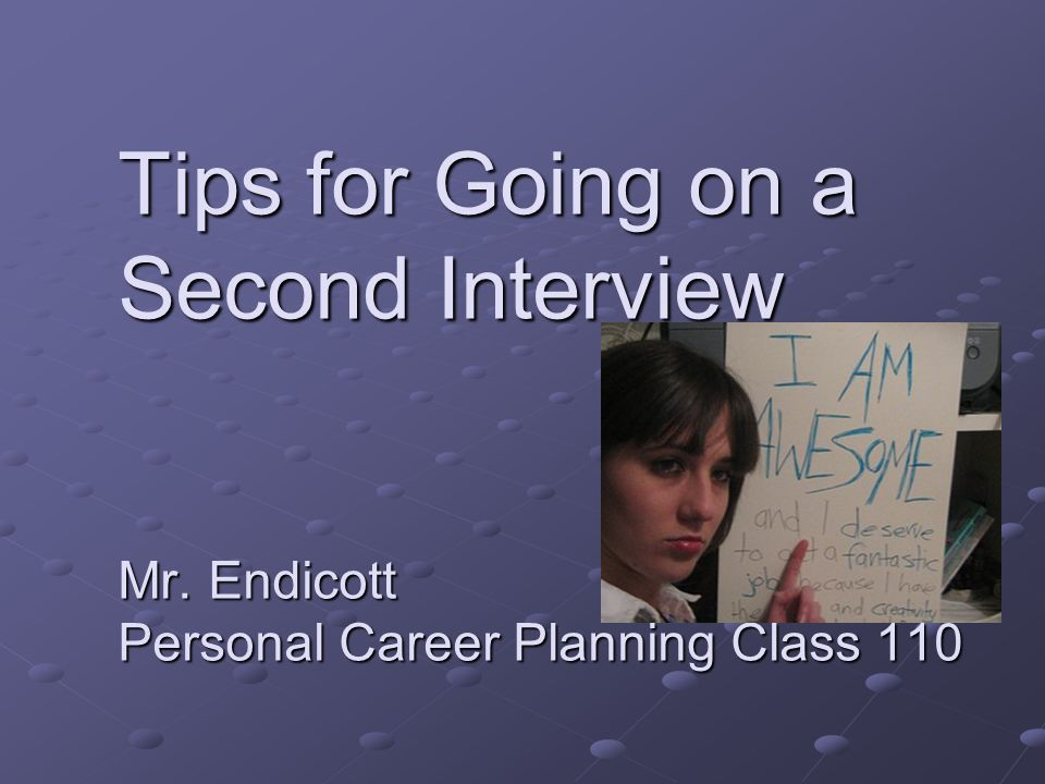1 tips for going on a second interview mr endicott personal career planning class 110 - Planning A Second Career Strategy Career Planning Tips