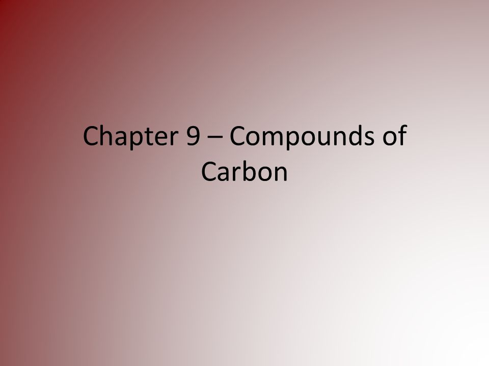 Chapter 9 – Compounds of Carbon
