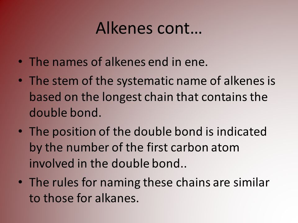 Alkenes cont… The names of alkenes end in ene.