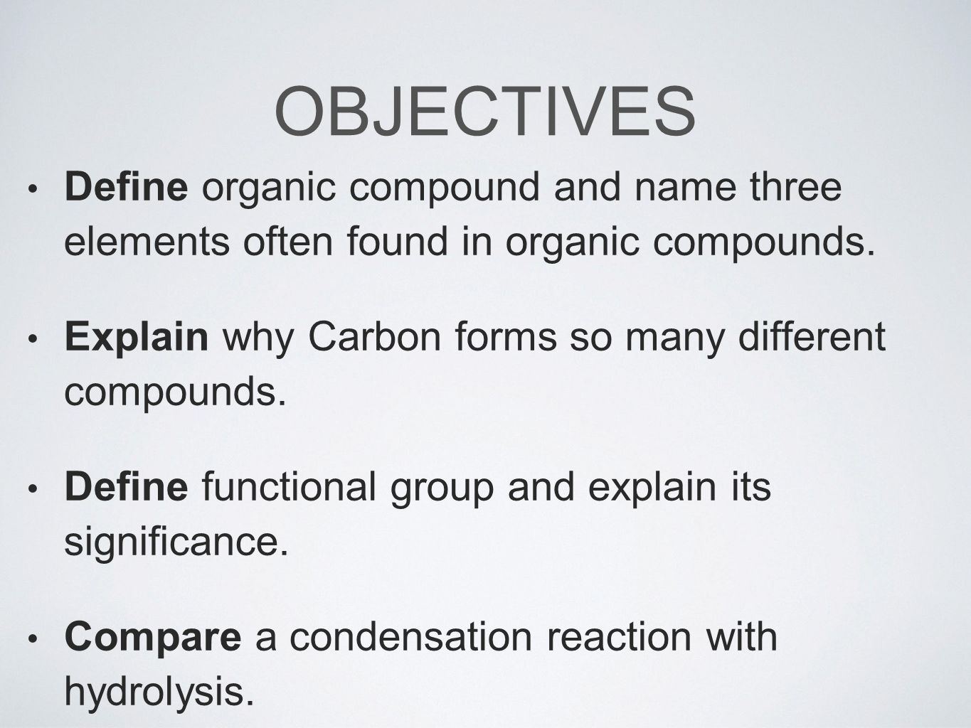 OBJECTIVES Define organic compound and name three elements often found in organic compounds.