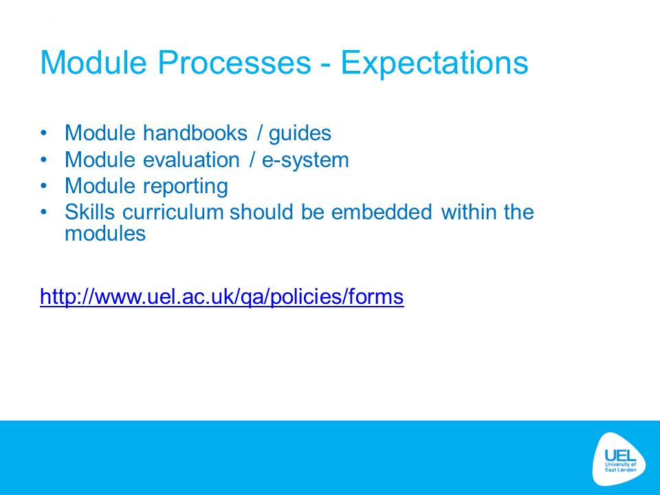 Module handbooks / guides Module evaluation / e-system Module reporting Skills curriculum should be embedded within the modules   Module Processes - Expectations