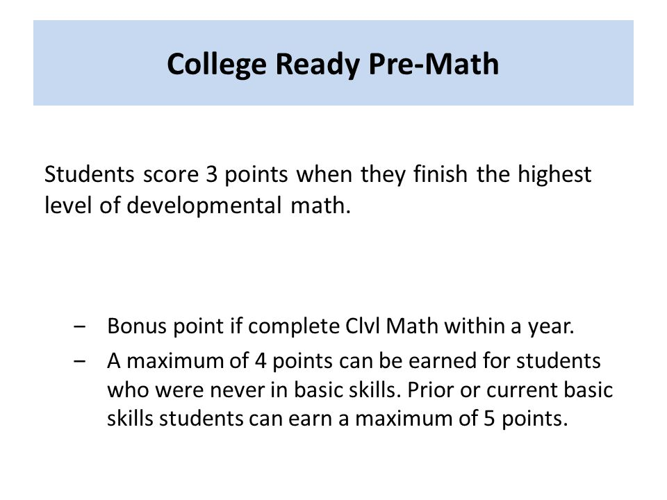 College Ready Pre-Math Students score 3 points when they finish the highest level of developmental math.