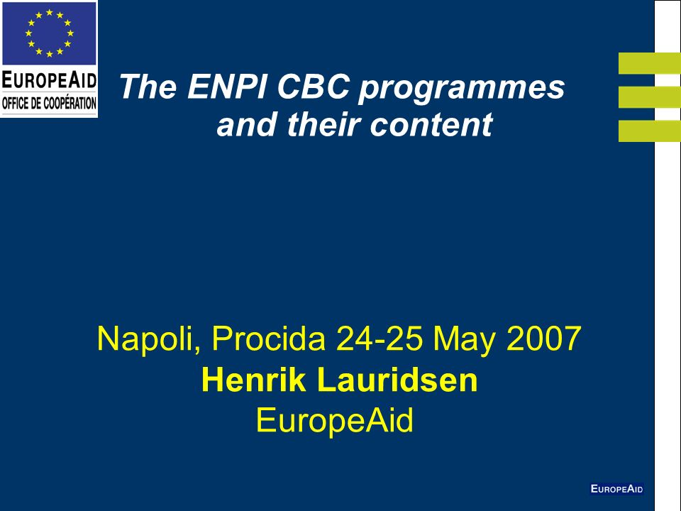 Napoli, Procida May 2007 Henrik Lauridsen EuropeAid The ENPI CBC programmes and their content