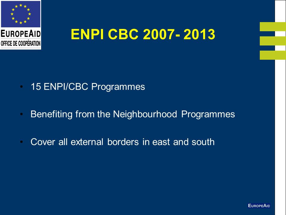 ENPI CBC ENPI/CBC Programmes Benefiting from the Neighbourhood Programmes Cover all external borders in east and south