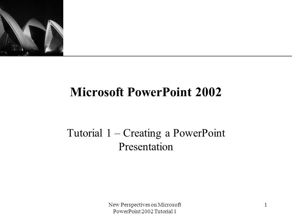 Xp new perspectives on microsoft powerpoint 2002 tutorial 1 1 1 xp new perspectives on microsoft powerpoint 2002 tutorial 1 1 microsoft powerpoint 2002 tutorial 1 creating a powerpoint presentation toneelgroepblik Gallery