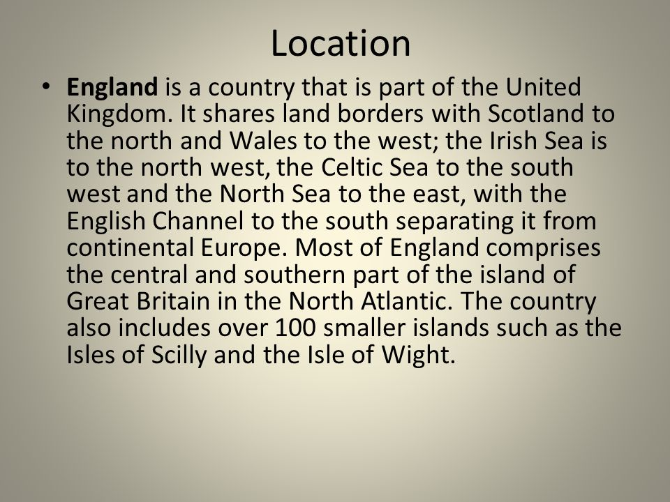 Location England is a country that is part of the United Kingdom.
