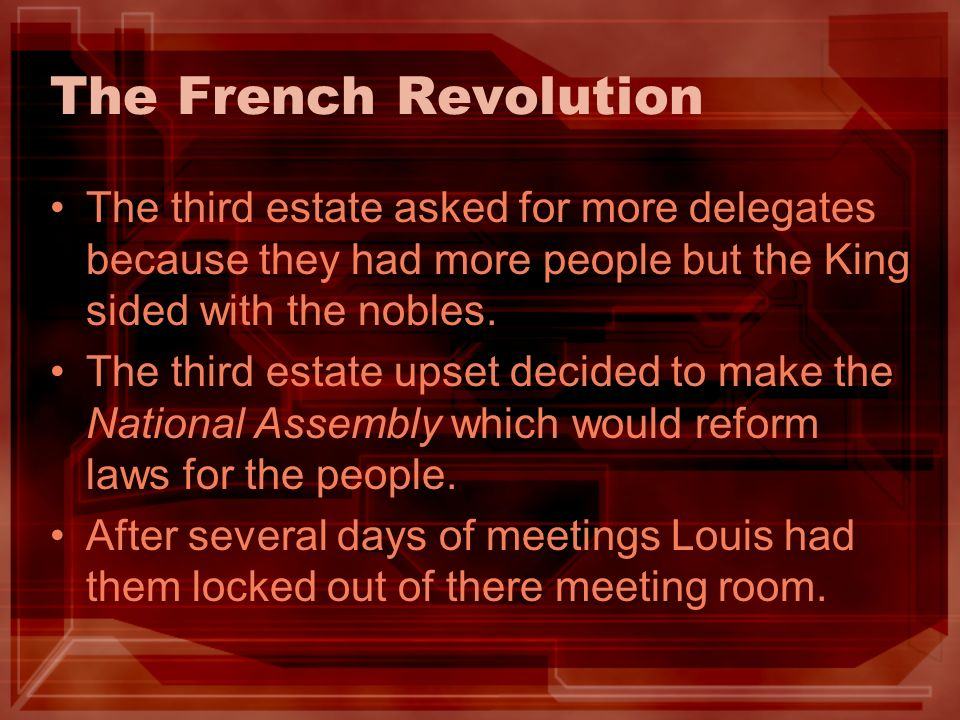 The French Revolution The third estate asked for more delegates because they had more people but the King sided with the nobles.