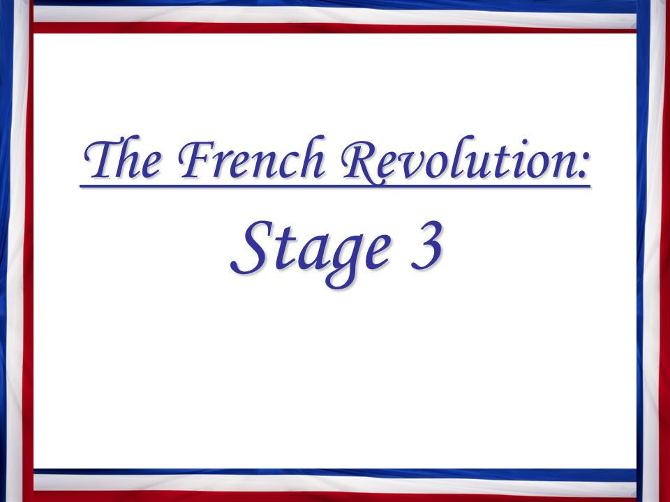 The French Revolution: Stage 3