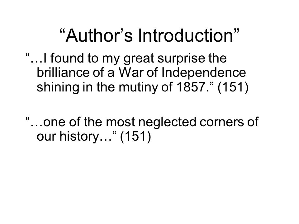Author's Introduction …I found to my great surprise the brilliance of a War of Independence shining in the mutiny of 1857. (151) …one of the most neglected corners of our history… (151)