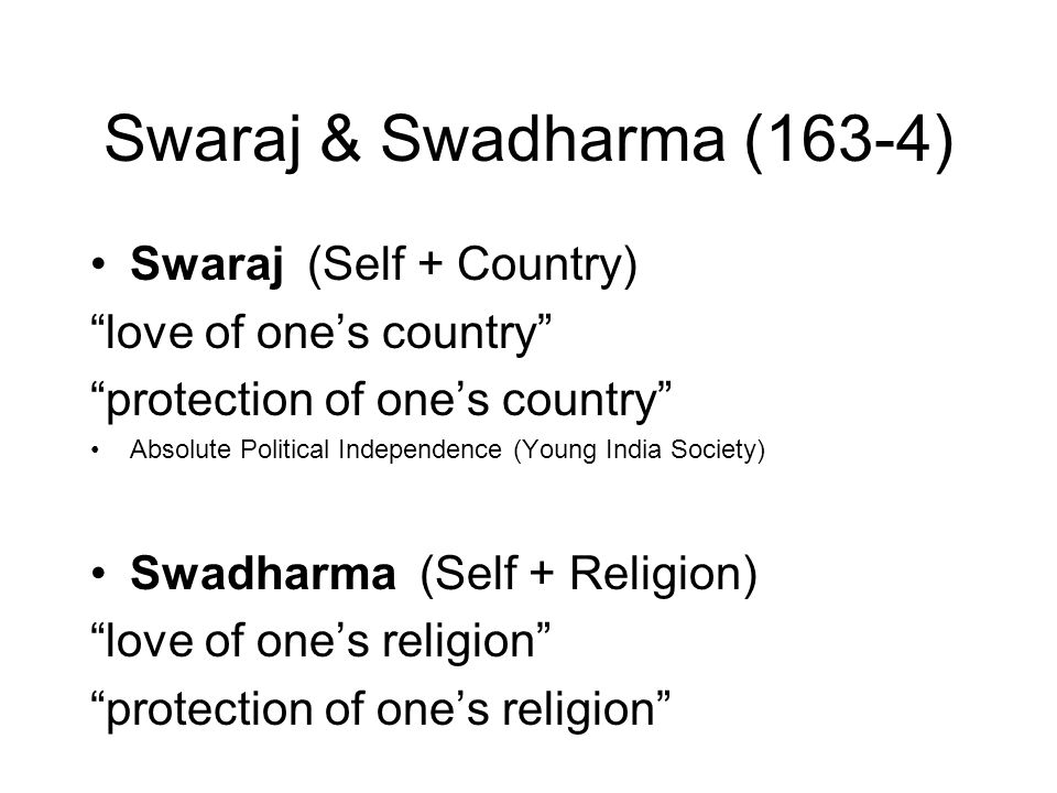 Swaraj & Swadharma (163-4) Swaraj (Self + Country) love of one's country protection of one's country Absolute Political Independence (Young India Society) Swadharma (Self + Religion) love of one's religion protection of one's religion