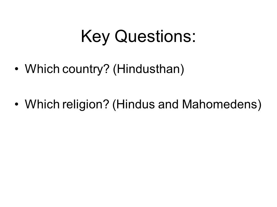 Key Questions: Which country (Hindusthan) Which religion (Hindus and Mahomedens)
