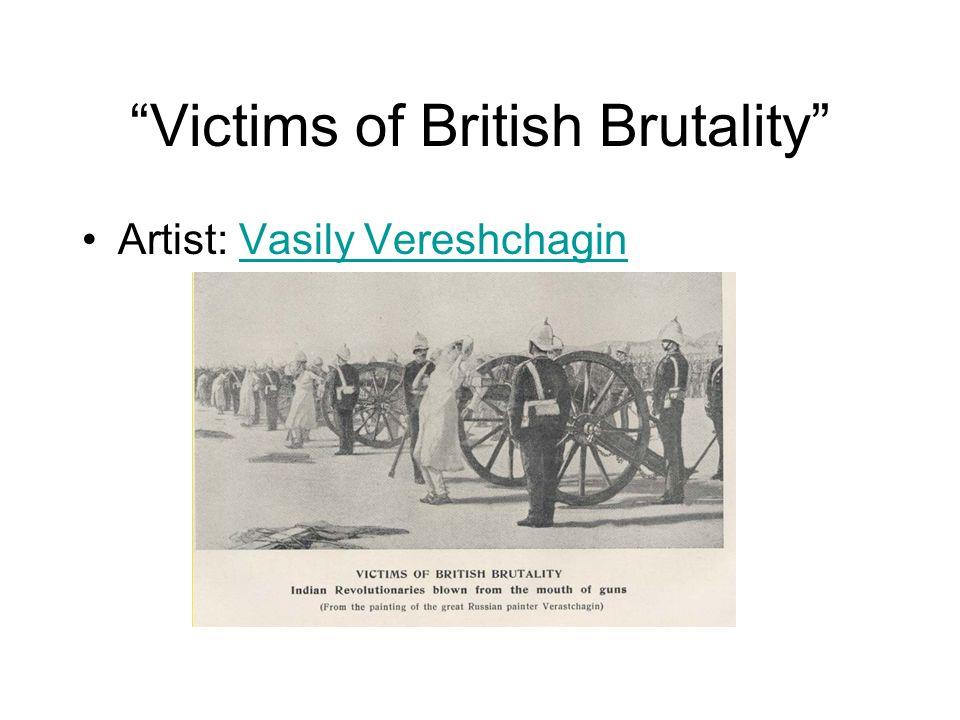 Victims of British Brutality Artist: Vasily VereshchaginVasily Vereshchagin