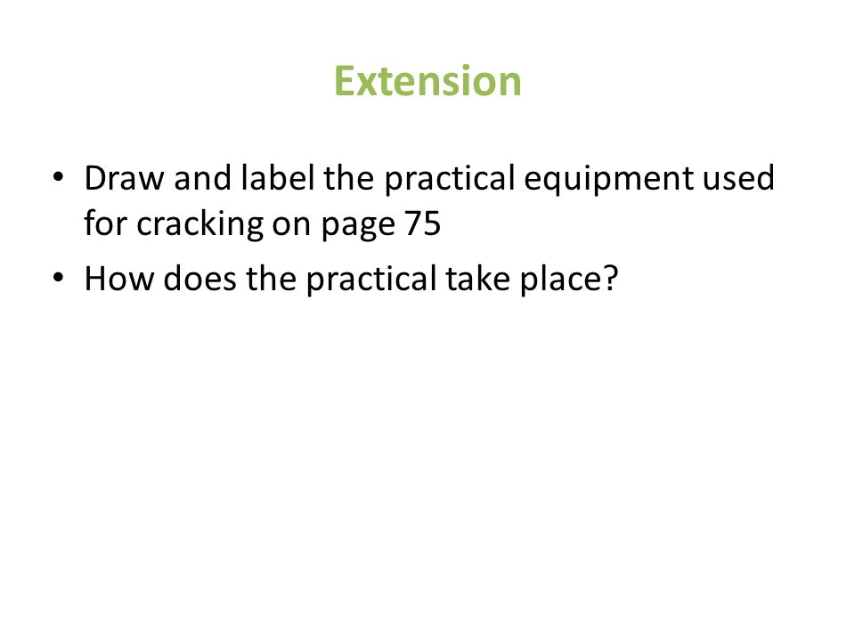 Extension Draw and label the practical equipment used for cracking on page 75 How does the practical take place