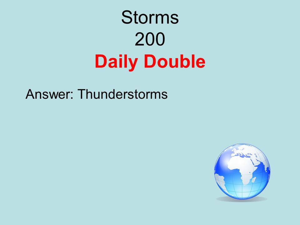 Storms 200 Daily Double Answer: Thunderstorms