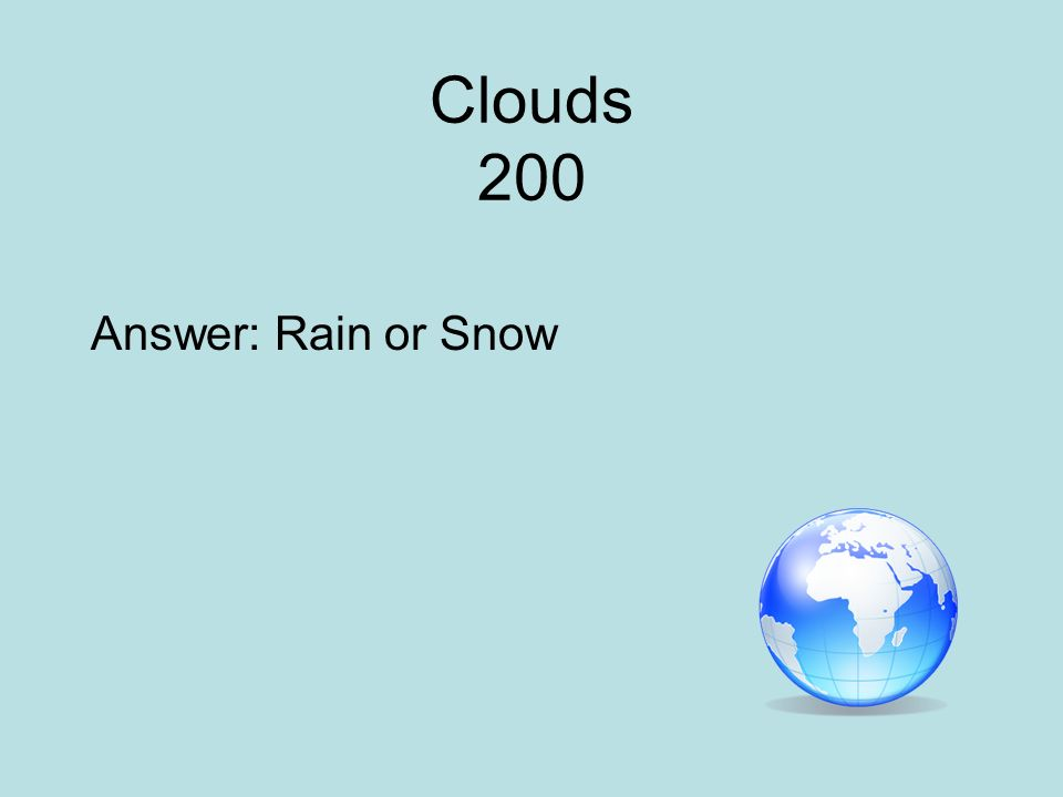 Clouds 200 Answer: Rain or Snow