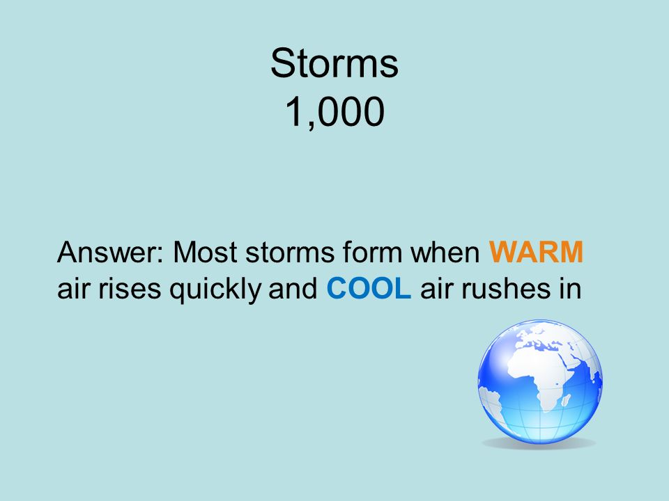 Storms 1,000 Answer: Most storms form when WARM air rises quickly and COOL air rushes in