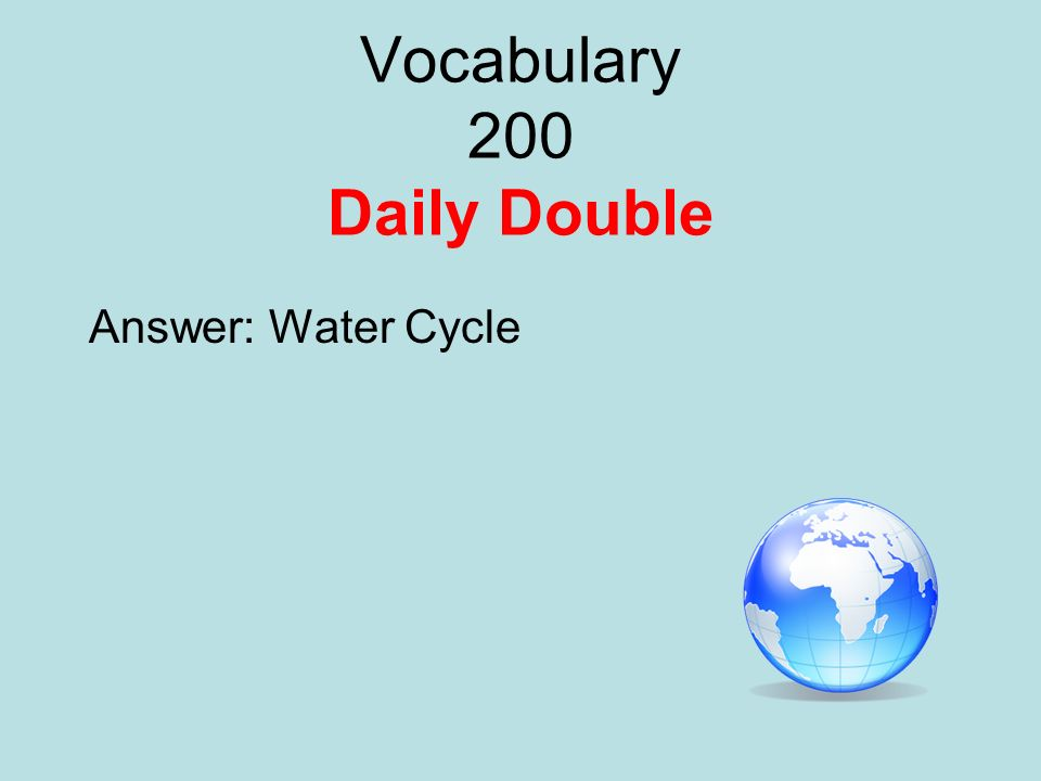 Vocabulary 200 Daily Double Answer: Water Cycle