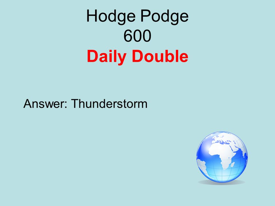 Hodge Podge 600 Daily Double Answer: Thunderstorm