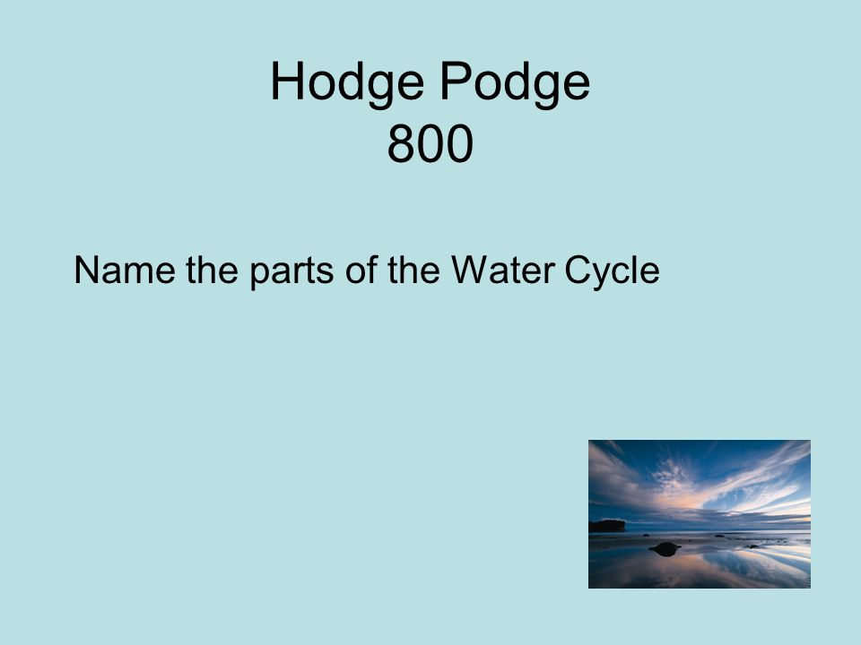 Hodge Podge 800 Name the parts of the Water Cycle