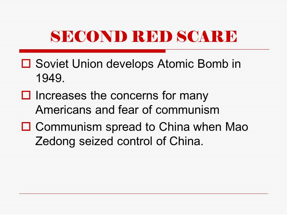 SECOND RED SCARE  Soviet Union develops Atomic Bomb in 1949.