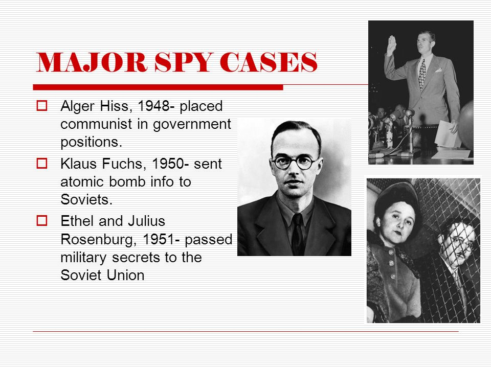 MAJOR SPY CASES  Alger Hiss, placed communist in government positions.