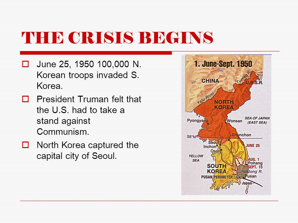 THE CRISIS BEGINS  June 25, ,000 N. Korean troops invaded S.