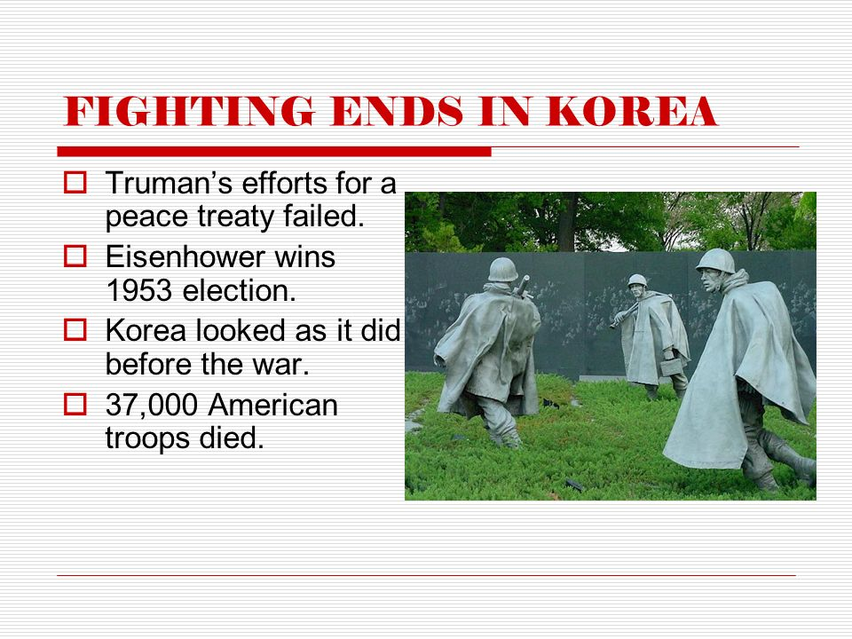 FIGHTING ENDS IN KOREA  Truman's efforts for a peace treaty failed.