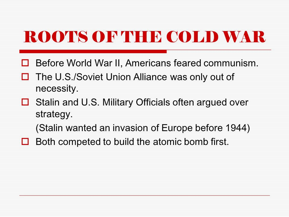ROOTS OF THE COLD WAR  Before World War II, Americans feared communism.