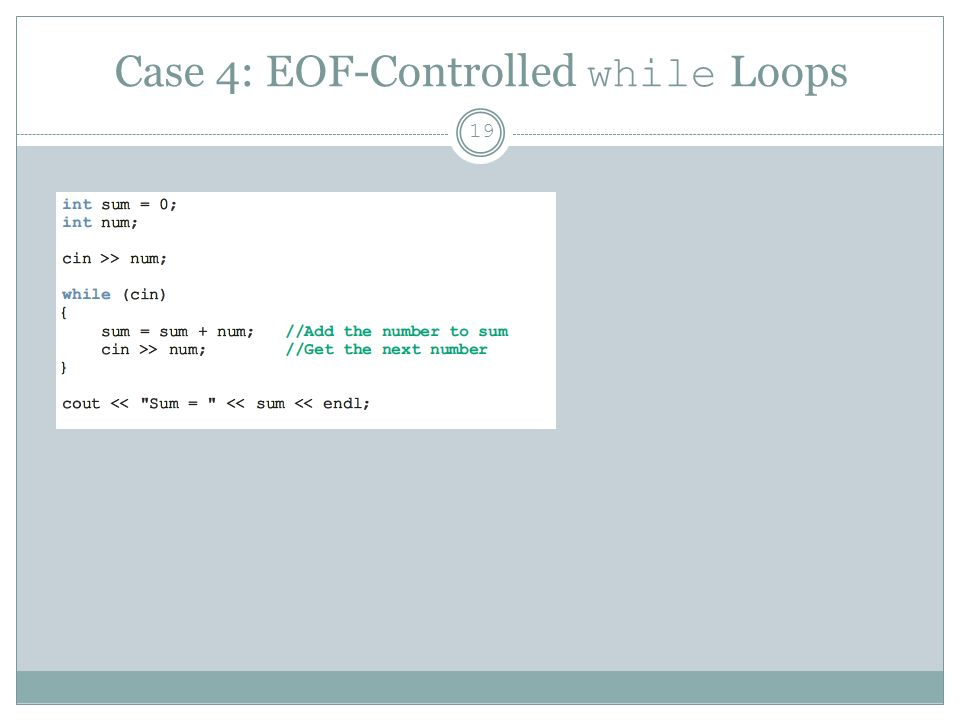Case 4: EOF-Controlled while Loops 19